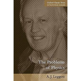 The Problems of Physics by Leggett & Anthony Macarthur Professor and Professor of Physics & University of Illinois at UrbanaChampaign