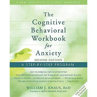 Cognitive Behavioral Workbook for Anxiety  A StepByStep Program by Dr William J Knaus