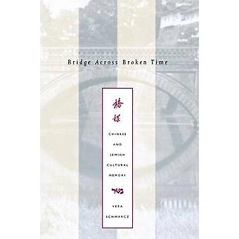 Bridge Across Broken Time Chinese and Jewish Cultural Memory by Schwarcz & Vera