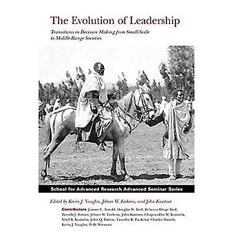 The Evolution of Leadership: Transitions in Decision Making from Small-Scale to Middle-Range Societies