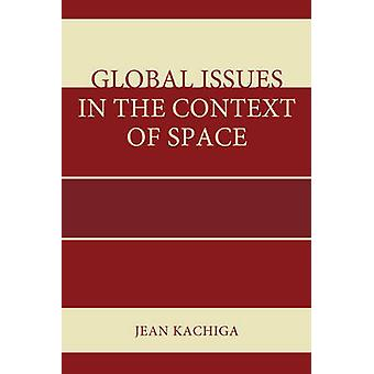 Global Issues in the Context of Space by Kachiga