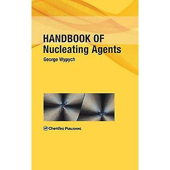Handbook of Nucleating Agent by Wypych & George
