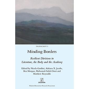 Minding Borders Resilient Divisions in Literature the Body and the Academy by Gardini & Nicola