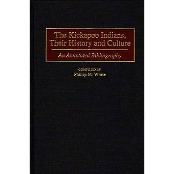 The Kickapoo Indians Their History and Culture An Annotated Bibliography par White et Phillip