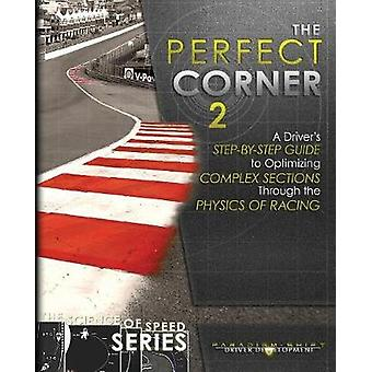The Perfect Corner 2 A Drivers StepbyStep Guide to Optimizing Complex Sections Through the Physics of Racing by Driver Development & Paradigm Shift