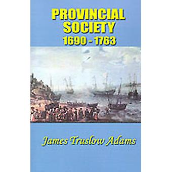 Provincial Society 16901763 by Adams & James Truslow