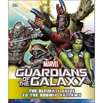 Marvel Guardians of the Galaxy - The Ultimate Guide to the Cosmic Outl