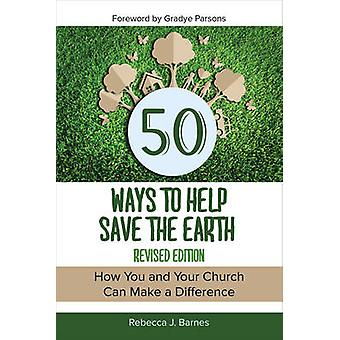 50 Ways to Help Save the Earth Revised Edition by Barnes & Rebecca J.