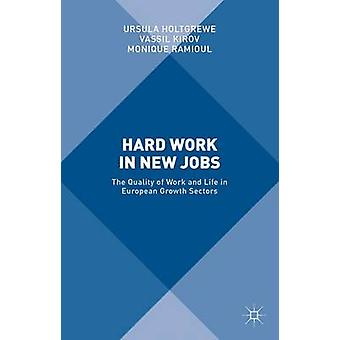 Hard Work in New Jobs The Quality of Work and Life in European Growth Sectors by Holtgrewe & Ursula