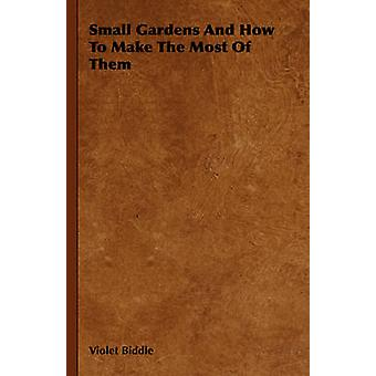 Small Gardens and How to Make the Most of Them by Biddle & Violet