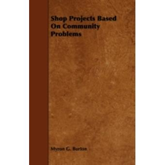 Shop Projects Based on Community Problems by Burton & Myron Garfield