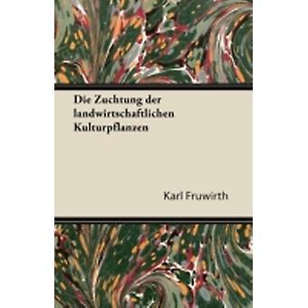 Die Zuchtung Der Landwirtschaftlichen Kulturpflanzen by Fruwirth & Karl