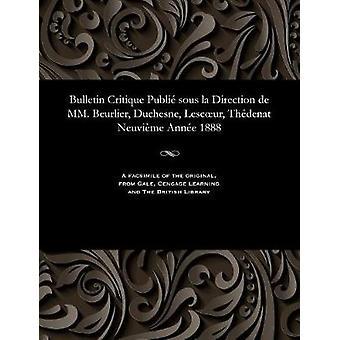 Bulletin Critique Publi sous la Direction de MM. Beurlier Duchesne Lescur Thdenat Neuvime Anne 1888 by Beurlier & M. E.