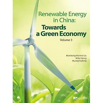 Renewable Energy in China Towards a Green Economy Volume 3 by Liu & Manhong Mannie