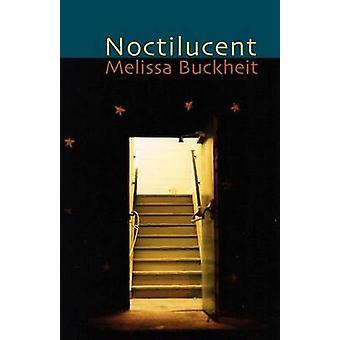 Noctilucent by Buckheit & Melissa