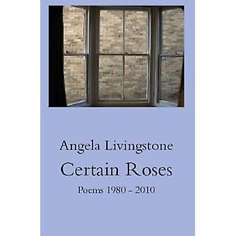 Certain Roses Poems 1980  2010 by Livingstone & Angela