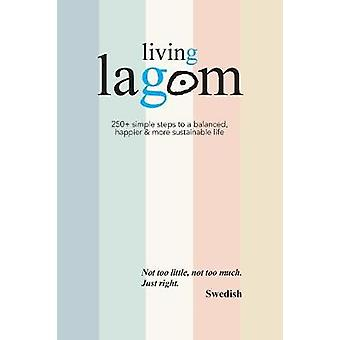 Living Lagom 250 simple steps to a balanced happier  more sustainable life by Johansson & Oliver