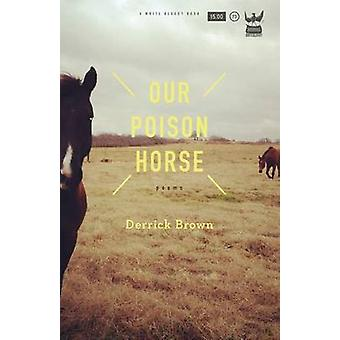 Our Poison Horse by Brown & Derrick