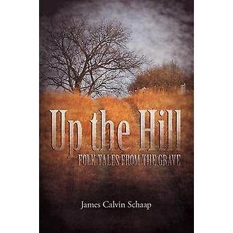 Up the Hill Folk tales from the grave by Schaap & James Calvin