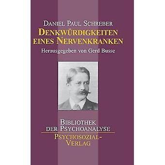 Denkwrdigkeiten eines Nervenkranken by Schreber & Daniel Paul