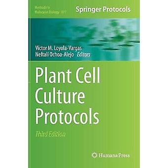 Plant Cell Culture Protocols by LoyolaVargas & Vctor M.