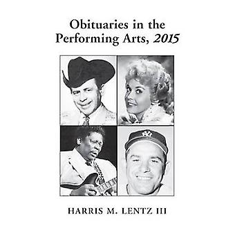 Obituaries in the Performing Arts - 2015 by Harris M. Lentz - 97807864