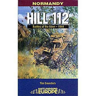 Normandy - Hill 112 - Battle of the Odon by Tim Saunders - 97808505273