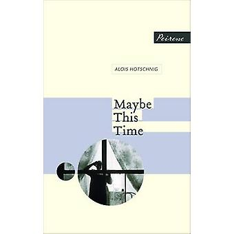 Maybe This Time by Alois Hotschnig - 9780956284051 Book