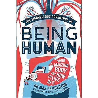The Marvellous Adventure of Being Human - Your Amazing Body and How to
