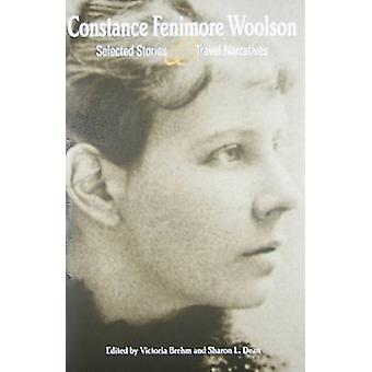 Constance Fenimore Woolson - Selected Stories and Travel Narratives by