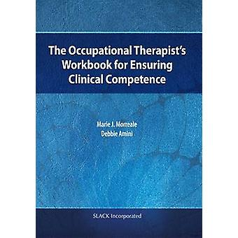 The Occupational Therapist's Workbook for Ensuring Clinical Competenc