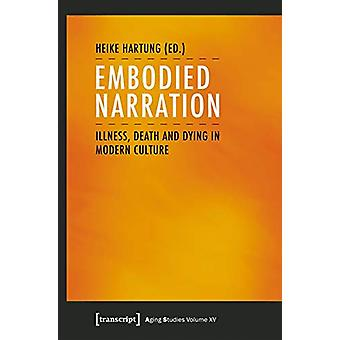 Embodied Narration - Illness - Death - and Dying in Modern Culture by