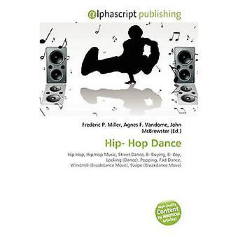 Hip- Hop Dance by Frederic P Miller - Agnes F Vandome - John McBrewst