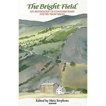 The Bright Field - An Anthology of Contemporary Poetry from Wales by M