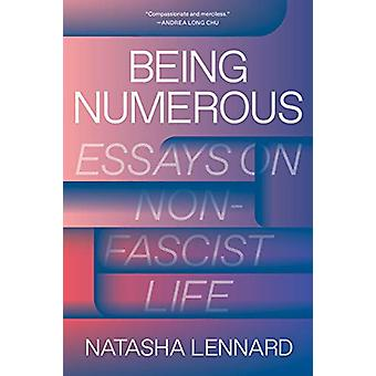 Being Numerous - Essays on Non-Fascist Life by Natasha Lennard - 97817