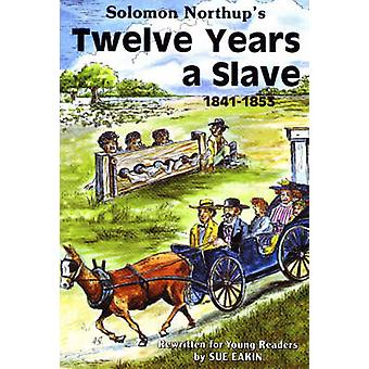 Twelve Years a Slave - 1841-1853 (Revised edition) by Solomon Northrup