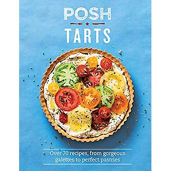 Posh Tarts - Meer dan 70 recepten - van prachtige galettes tot perfecte pastr
