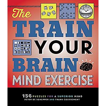 The Train Your Brain Mind Exercise - 156 Puzzles for a Superior Mind b
