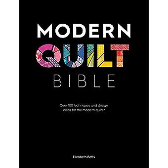 Modern Quilt Bible - Over 100 techniques and design ideas for the mode