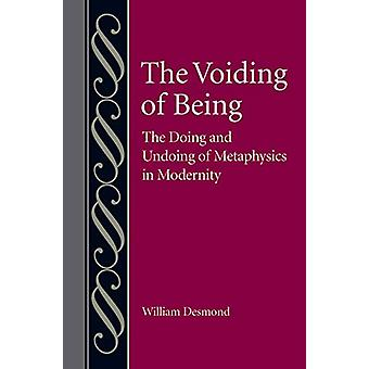 The Voiding of Being - The Doing and Undoing of Metaphysics in Moderni