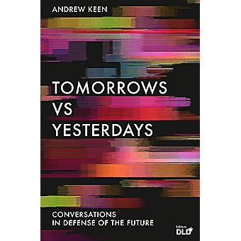 Tomorrows Versus Yesterdays - Conversations in Defense of the Future b