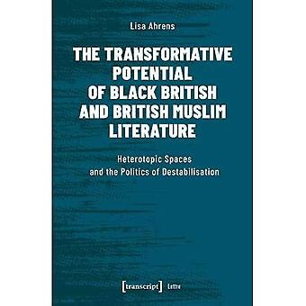 The Transformative Potential� of Black British and British Muslim Literature: Heterotopic Spaces and the Politics of Destabilisation (Lettre)