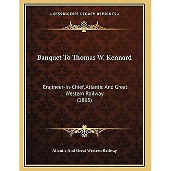 Banket aan Thomas W. Kennard: Ingenieur-In-Leider, Atlantische en Grote Westelijke Spoorweg (1865)