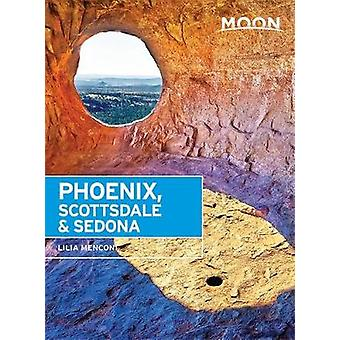 Moon Phoenix Scottsdale amp Sedona Third Edition  Best Hikes Local Spots and Weekend Getaways by Lilia Menconi