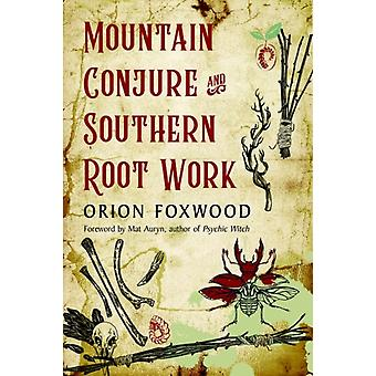 Mountain Conjure and Southern Root Work by Orion Orion Foxwood Foxwood