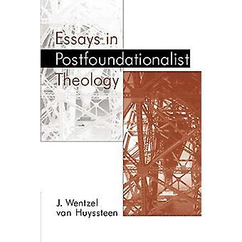 Essays in Postfoundationalist Theology by Professor J. Wentzel Van Hu