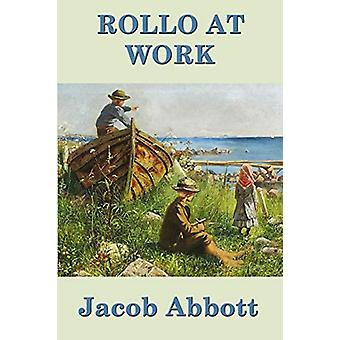 Rollo at Work by Jacob Abbott - 9781515401568 Book