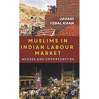 Muslims in Indian Labour Market - Access and Opportunities by Javaid I