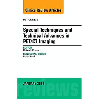 Special Techniques and Technical Advances in PET/CT Imaging, An Issue of PET Clinics, 1e (The Clinics: Radiology)