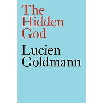 The Hidden God A Study of Tragic Vision in the Pensees of Pascal and the Tragedies of Racine A Study of Tragic Vision in the Penses of Pascal and the Tragedies of Racine